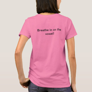 Singers! Breath in on the vowels! T-Shirt
