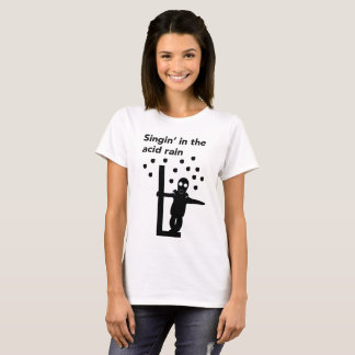 Singin' in the acid rain T-Shirt