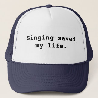 Singing saved my life. trucker hat