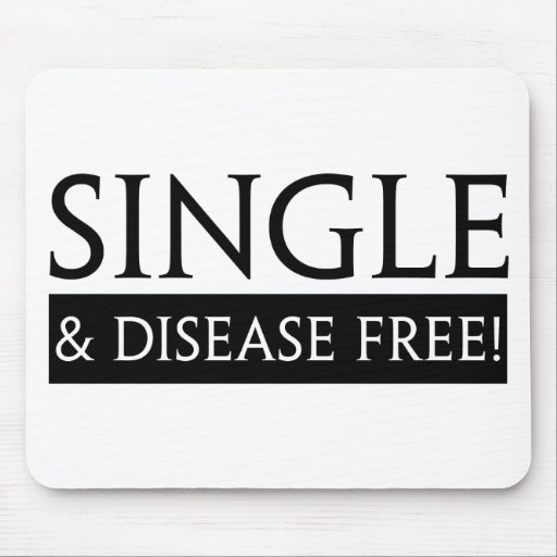 Single And Disease Free! Mousemat