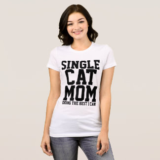 SINGLE CAT MOM DOING THE BEST I CAN T-shirts