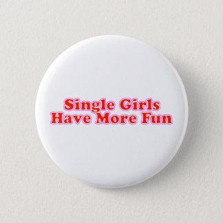 Single Girls Have More Fun 6 Cm Round Badge