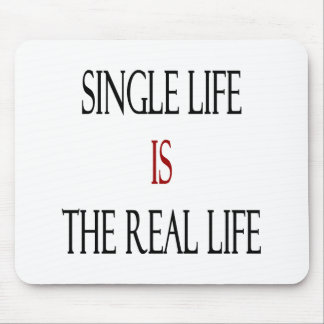 Single Life Is The Real Life Mousepads