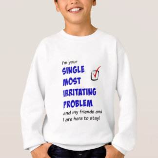 Single Most Irritating Problem t-shirts