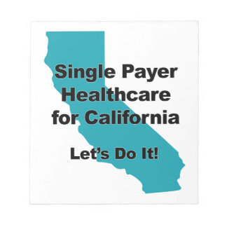 Single Payer Healthcare for California Notepad