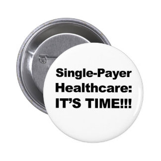 Single Payer Healthcare - It's Time! 6 Cm Round Badge