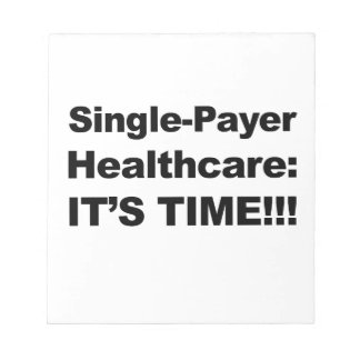 Single Payer Healthcare - It's Time! Notepad