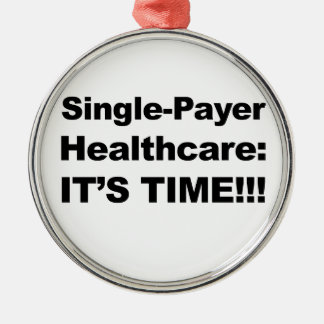 Single Payer Healthcare - It's Time! Silver-Colored Round Decoration