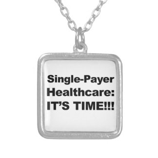 Single Payer Healthcare - It's Time! Silver Plated Necklace