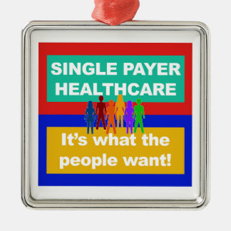 Single Payer Healthcare—It's What the People Want Metal Ornament