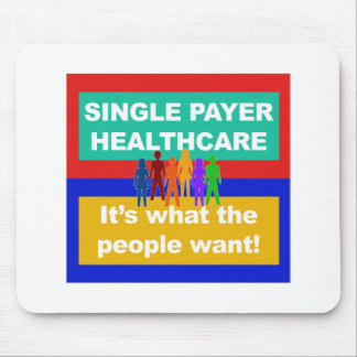 Single Payer Healthcare—It's What the People Want Mouse Pad