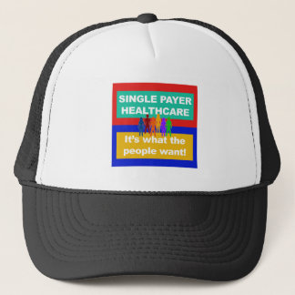 Single Payer Healthcare—It's What the People Want Trucker Hat