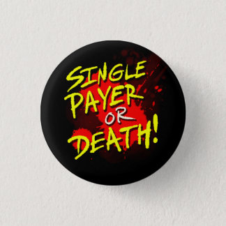 Single payer or death! 3 cm round badge