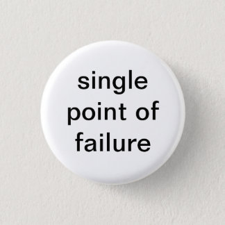 Single Point of Failure 3 Cm Round Badge