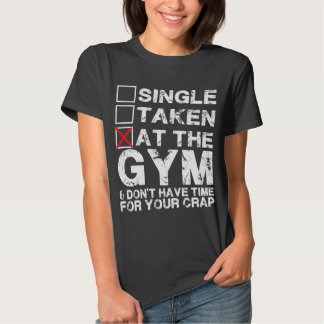 Single, Taken, at the Gym - Shirt for Lifters