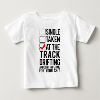 Single Taken - At the Track Drifting Baby T-Shirt
