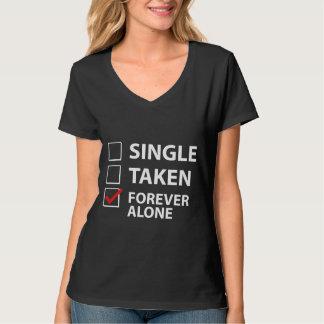 Single Taken Forever Alone T Shirts