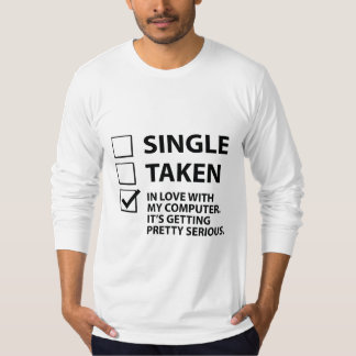 Single Taken In Love With My Computer T-Shirt