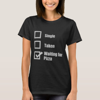 SINGLE TAKEN WAITING FOR PIZZA T-Shirt
