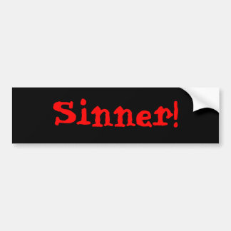Sinner ! Bumper Sticker