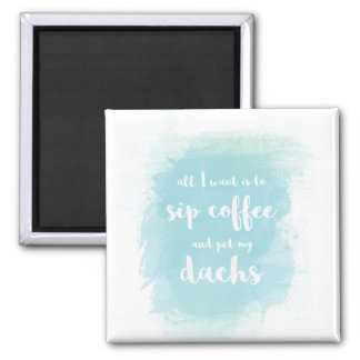 Sip coffee and pet my Dachshund magnet