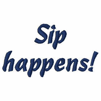 Sip happens! Funny Embroidered Shirt