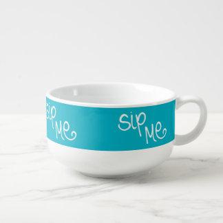 Sip Me (turquoise-rev) Soup Mug