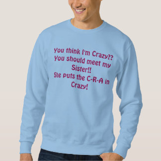Sister Crazy Pull Over Sweatshirts