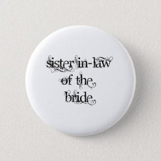 Sister In-Law of the Bride 6 Cm Round Badge