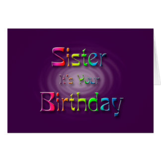 Sister it's Your Birthday ( birthday) Card