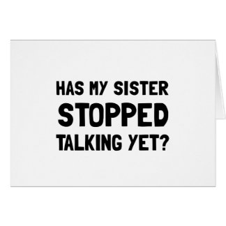 Sister Stopped Talking Yet Card