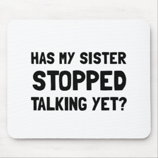 Sister Stopped Talking Yet Mouse Pad