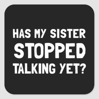 Sister Stopped Talking Yet Square Sticker