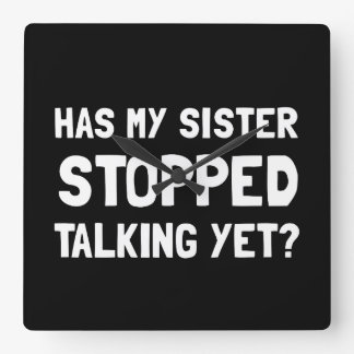 Sister Stopped Talking Yet Square Wall Clock