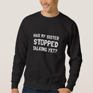 Sister Stopped Talking Yet Sweatshirt