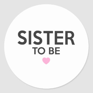 Sister To Be Print Classic Round Sticker