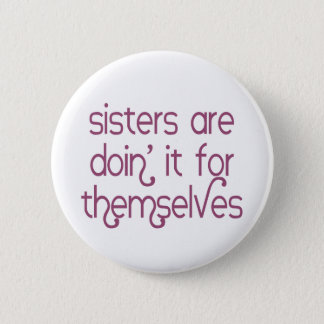 Sisters are Doin' it for Themselves Button