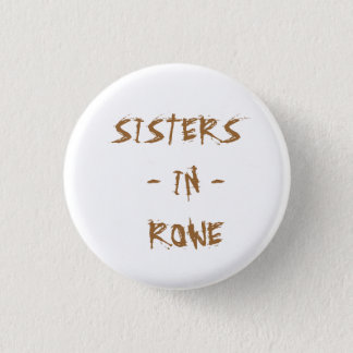 SISTERS  - IN -  ROWE 3 CM ROUND BADGE