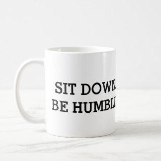 Sit Down. Be Humble. Mug