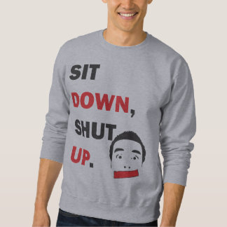 SIT DOWN, SHUT UP SWEATSHIRT