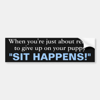 sit happens bumper stickers