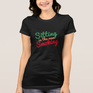 sitting is the new smoking, funny inspirational T-Shirt