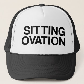 SITTING OVATION funny slogan trucker hat