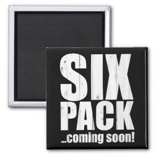 Six pack ... coming soon! square magnet