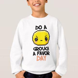 Sixteenth February - Do a Grouch a Favor Day Sweatshirt