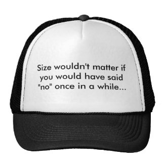 """Size wouldn't matter if you would have said """"no... hats"""