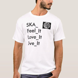 ska, SKA_Feel_ItLove_ItLive_It T-Shirt
