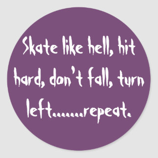 Skate like hell, hit hard, don't fall, turn lef... classic round sticker