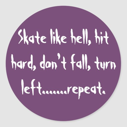 Skate like hell, hit hard, don't fall, turn lef... round sticker