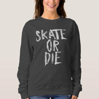 Skate or Die, Roller Derby Girl design Sweatshirt
